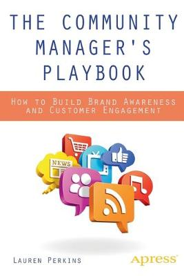The Community Manager's Playbook: How to Build Brand Awareness and Customer Engagement (Paperback)