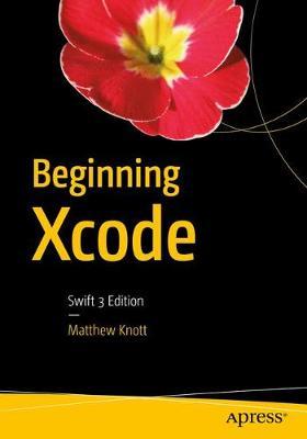 Beginning Xcode: Swift 3 Edition (Paperback)