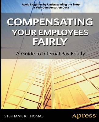 Compensating Your Employees Fairly: A Guide to Internal Pay Equity (Paperback)