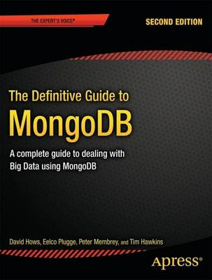 The Definitive Guide to MongoDB: A complete guide to dealing with Big Data using MongoDB (Paperback)