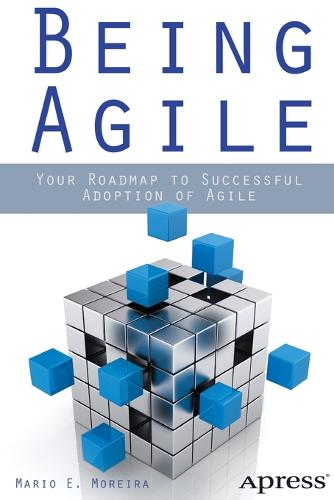 Being Agile: Your Roadmap to Successful Adoption of Agile (Paperback)