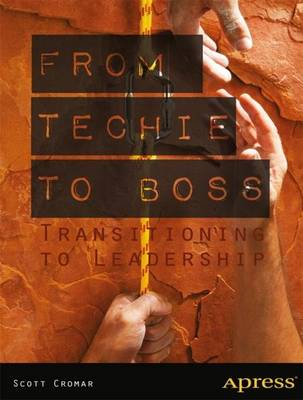 From Techie to Boss: Transitioning to Leadership (Paperback)