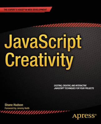 JavaScript Creativity: Exploring the Modern Capabilities of JavaScript and HTML5 (Paperback)