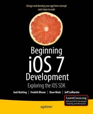 Beginning iOS 7 Development: Exploring the iOS SDK (Paperback)
