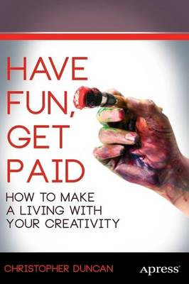 Have Fun, Get Paid: How to Make a Living with Your Creativity (Paperback)