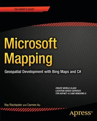 Microsoft Mapping: Geospatial Development with Bing Maps and C# (Paperback)