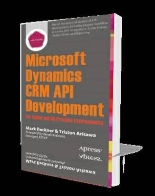 Microsoft Dynamics CRM API Development for Online and On-Premise Environments: Covering On-Premise and Online Solutions (Paperback)