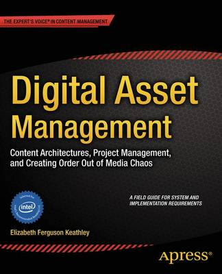 Digital Asset Management: Content Architectures, Project Management, and Creating Order out of Media Chaos (Paperback)