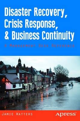 Disaster Recovery, Crisis Response, and Business Continuity: A Management Desk Reference (Paperback)