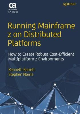 Running Mainframe z on Distributed Platforms: How to Create Robust Cost-Efficient Multiplatform z Environments (Paperback)