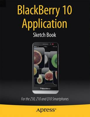 BlackBerry 10 Application Sketch Book: For the Z30, Z10 and Q10 Smartphones (Paperback)
