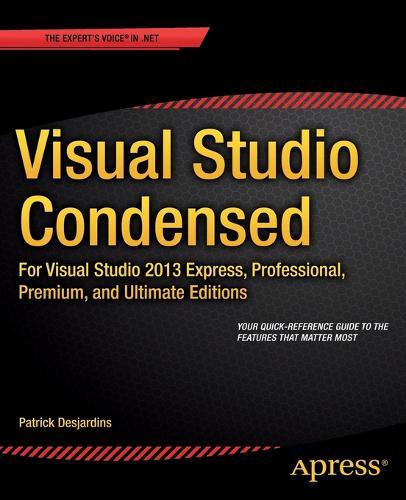 Visual Studio Condensed: For Visual Studio 2013 Express, Professional, Premium and Ultimate Editions (Paperback)