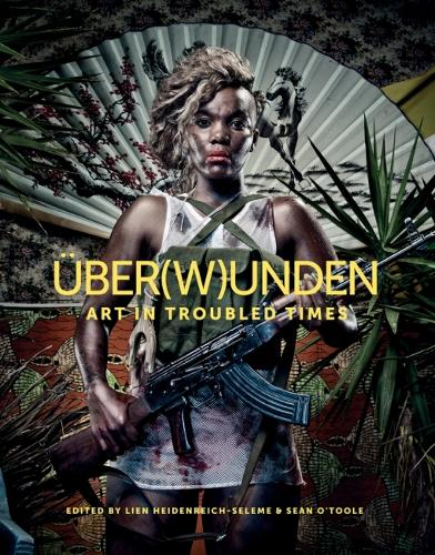 Uber(w)unden: Art in troubled times (Hardback)