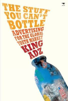 Stuff You Can't Bottle: Advertising for the Global Youth Market (Paperback)