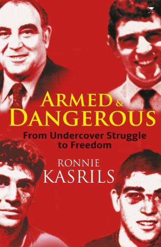 Armed and dangerous: My undercover struggles against apartheid (Paperback)