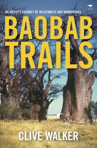 Baobab trails: A journey of wilderness and wanderings (Paperback)