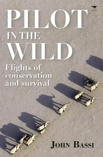 Pilot in the wild: Flights of conservation and survival (Paperback)