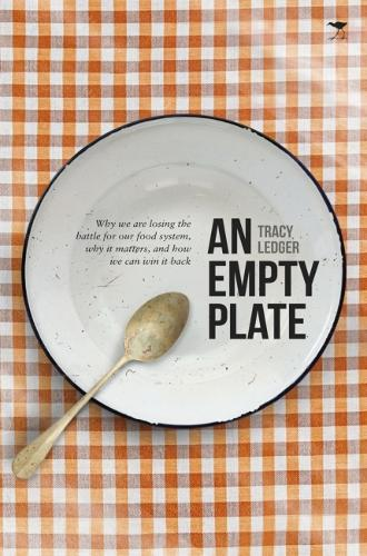 An empty plate: Why we are losing the battle for our food system, why it matters, and how we can win it back (Paperback)