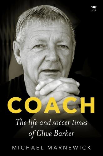 Coach: The life and soccer times of Clive Barker (Paperback)