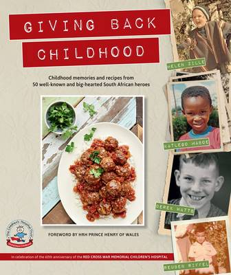 Giving back childhood: Childhood memories and recipes from 50 well-known and big-hearted South African heroes (Paperback)