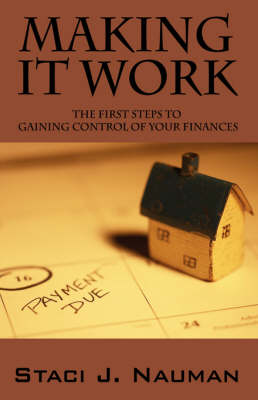 Making It Work: The First Steps to Gaining Control of Your Finances (Paperback)