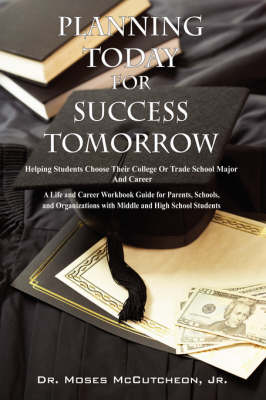 Planning Today for Success Tomorrow: Helping Students Choose Their College or Trade School Major and Career (Paperback)