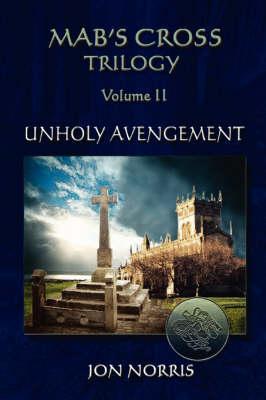 Mab's Cross Trilogy - Volume II: Unholy Avengement (Paperback)