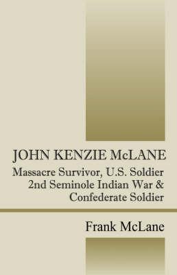 John Kenzie McLane: Massacre Survivor, U.S. Soldier (Paperback)