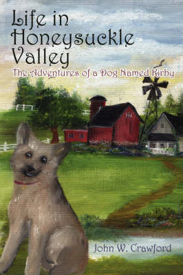 Life in Honeysuckle Valley: The Adventures of a Dog Named Kirby (Paperback)