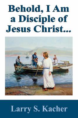 Behold, I Am a Disciple of Jesus Christ... (Paperback)