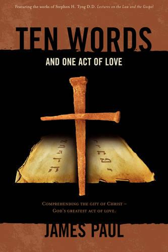 Ten Words and One Act of Love: Lectures on the Law and the Gospel (Hardback)