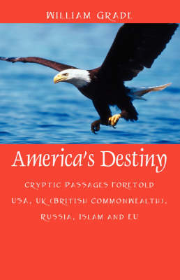 America's Destiny: Cryptic Passages Foretold USA, UK (British Commonwealth), Russia, Islam and Eu (Paperback)