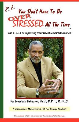 You Don't Have to Be Over Stressed All the Time: The ABCs for Improving Your Health and Performance (Paperback)