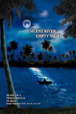 Silent River, Empty Night: Diary of a Pediatrician in Iran (Paperback)