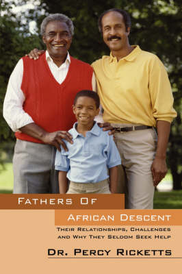 Fathers of African Descent: Their Relationships, Challenges and Why They Seldom Seek Help (Paperback)