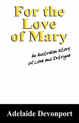For the Love of Mary: An Australian Story of Love and Intrigue (Paperback)
