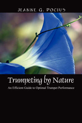 Trumpeting by Nature: An Efficient Guide to Optimal Trumpet Performance (Hardback)