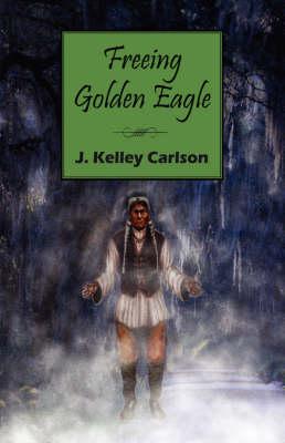 Freeing Golden Eagle (Hardback)