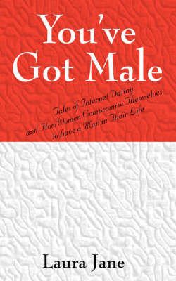 You've Got Male (Tales of Internet Dating and How Women Compromise Themselves to Have a Man in Their Life) (Paperback)
