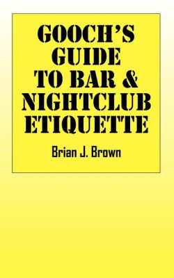Gooch's Guide to Bar & Nightclub Etiquette (Paperback)