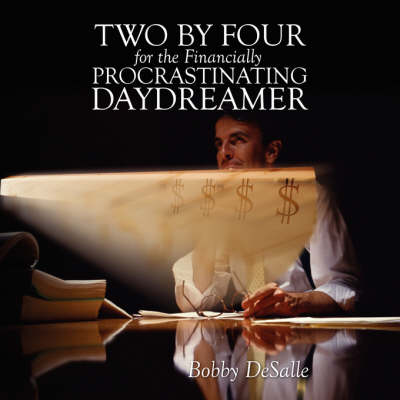 Two by Four for the Financially Procrastinating Daydreamer (Paperback)
