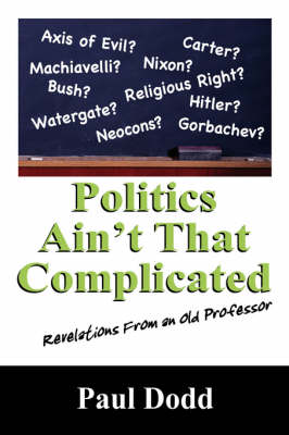 Politics Ain't That Complicated: Revelations from an Old Professor (Paperback)