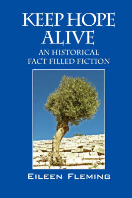 Keep Hope Alive: An Historical Fact Filled Fiction (Hardback)
