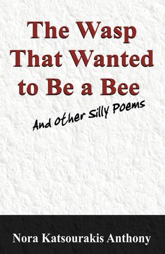 The Wasp That Wanted to Be a Bee and Other Silly Poems (Paperback)
