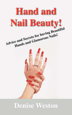 Hand and Nail Beauty! Advice and Secrets for Having Beautiful Hands and Glamorous Nails! (Paperback)