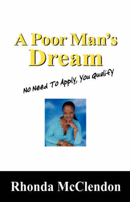 A Poor Man's Dream: No Need to Apply, You Qualify (Paperback)