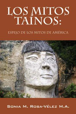 Los Mitos Tainos: Espejo de Los Mitos de America (Paperback)