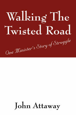 Walking the Twisted Road: One Ministers Story of Struggle (Paperback)