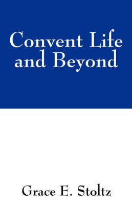 Convent Life and Beyond (Paperback)