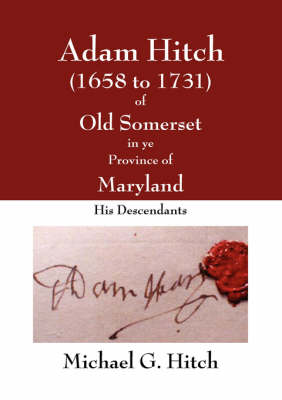 Adam Hitch of Old Somerset in ye Province of Maryland (Paperback)